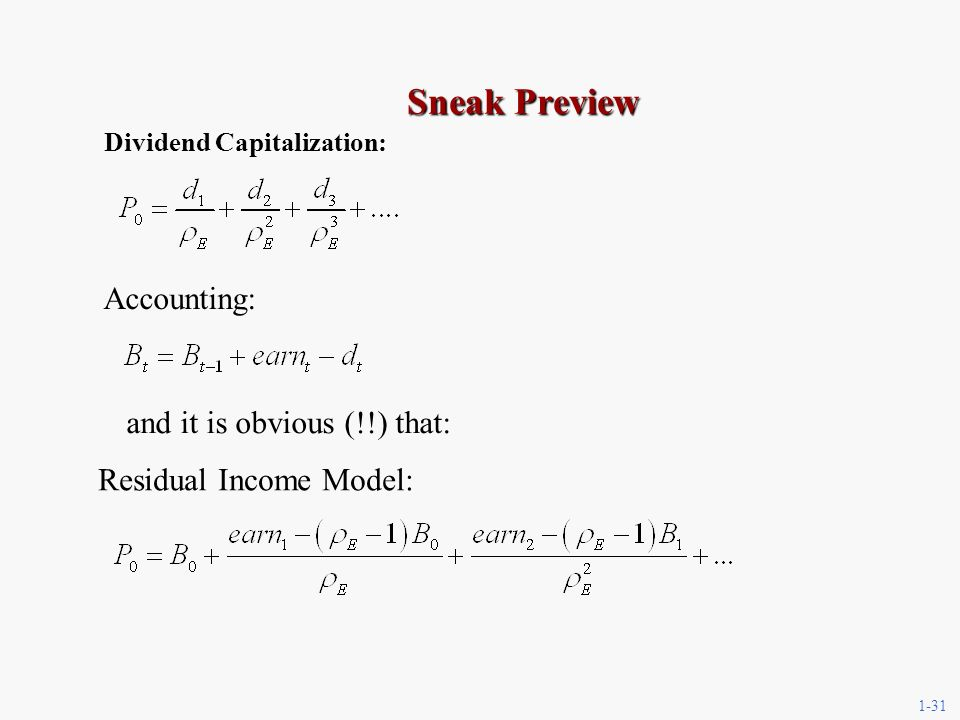 1-31 Sneak Preview Dividend Capitalization: Accounting: and it is obvious (!!) that: Residual Income Model: