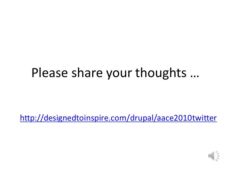 Please share your thoughts … http://designedtoinspire.com/drupal/aace2010twitter