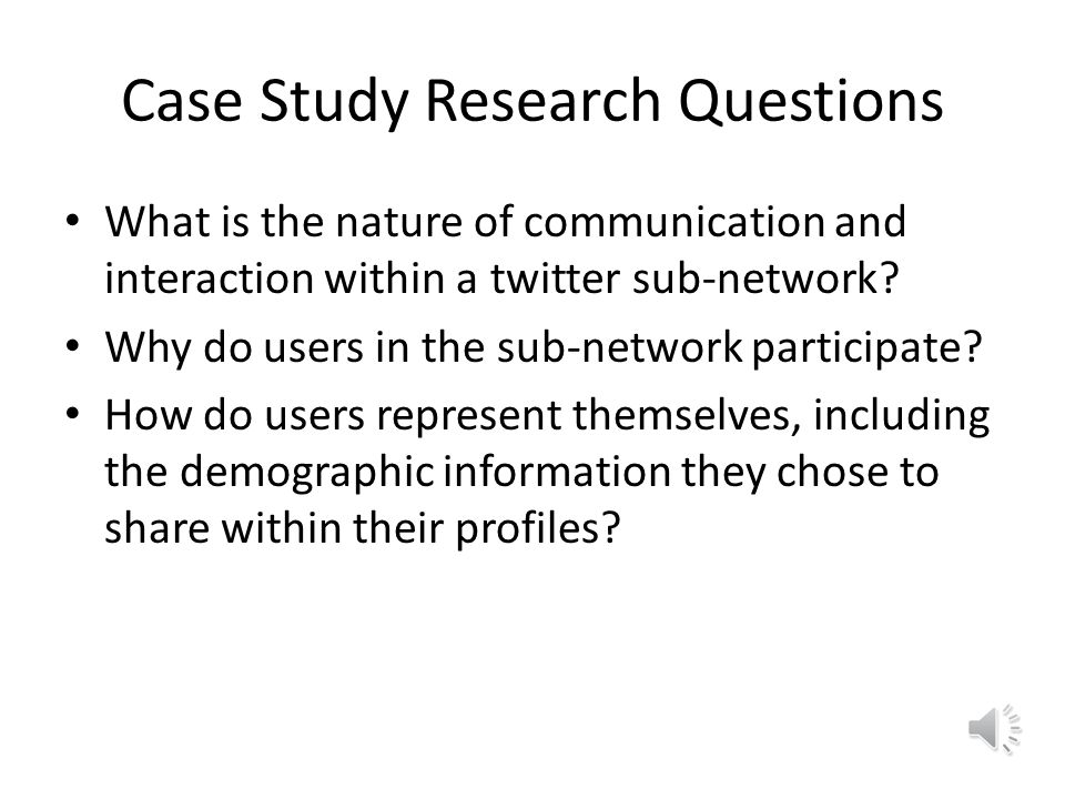 Case Study Research Questions What is the nature of communication and interaction within a twitter sub-network.