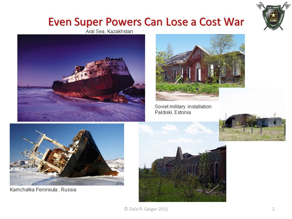 Even Super Powers Can Lose a Cost War Kamchatka Peninsula, Russia Aral Sea, Kazakhstan Soviet military installation Paldiski, Estonia © Dale R.