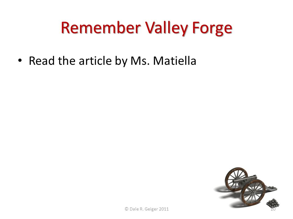 Remember Valley Forge Read the article by Ms. Matiella © Dale R. Geiger