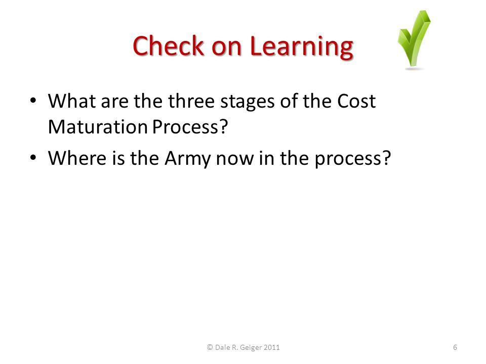 Check on Learning What are the three stages of the Cost Maturation Process.