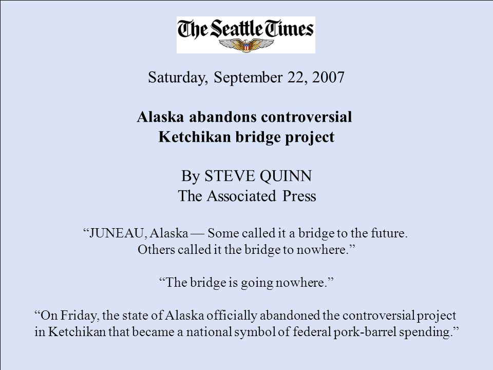 Saturday, September 22, 2007 Alaska abandons controversial Ketchikan bridge project By STEVE QUINN The Associated Press JUNEAU, Alaska Some called it a bridge to the future.
