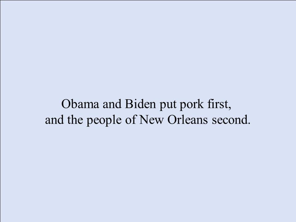 Obama and Biden put pork first, and the people of New Orleans second.