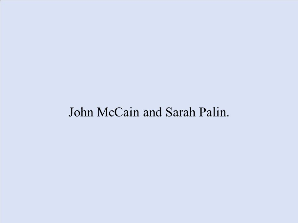 John McCain and Sarah Palin.