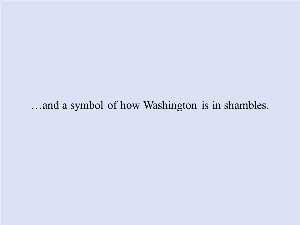 …and a symbol of how Washington is in shambles.
