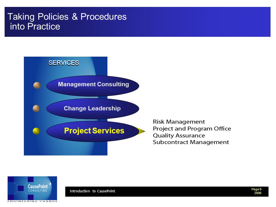 Page 9 2006 Introduction to CausePoint Change Leadership Project Services Management Consulting Taking Policies & Procedures into Practice SERVICES