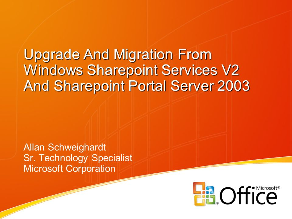 Upgrade And Migration From Windows Sharepoint Services V2 And Sharepoint Portal Server 2003 Allan Schweighardt Sr.
