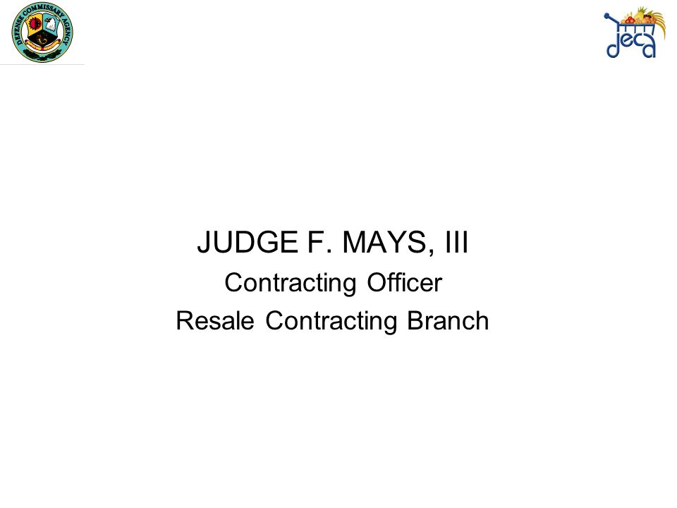 JUDGE F. MAYS, III Contracting Officer Resale Contracting Branch