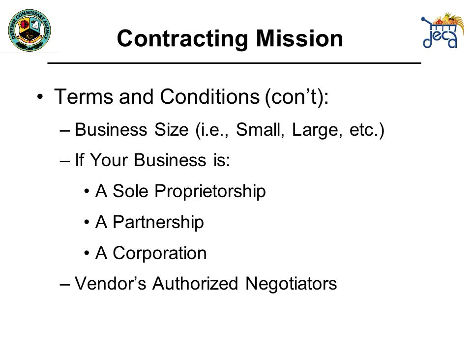 Terms and Conditions (cont): –Business Size (i.e., Small, Large, etc.) –If Your Business is: A Sole Proprietorship A Partnership A Corporation –Vendors Authorized Negotiators