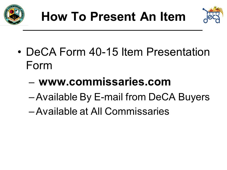 How To Present An Item DeCA Form Item Presentation Form –   –Available By  from DeCA Buyers –Available at All Commissaries