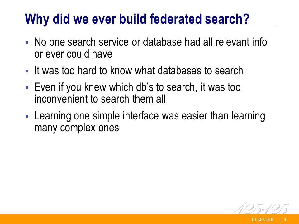 | 2 Why did we ever build federated search.