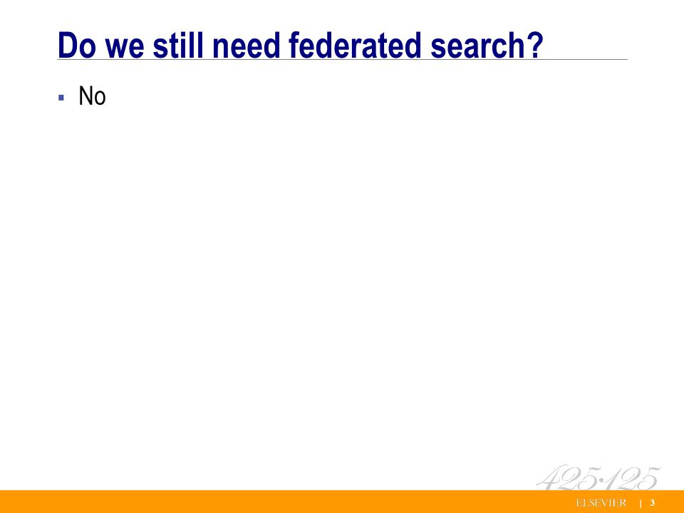 | 3 Do we still need federated search No