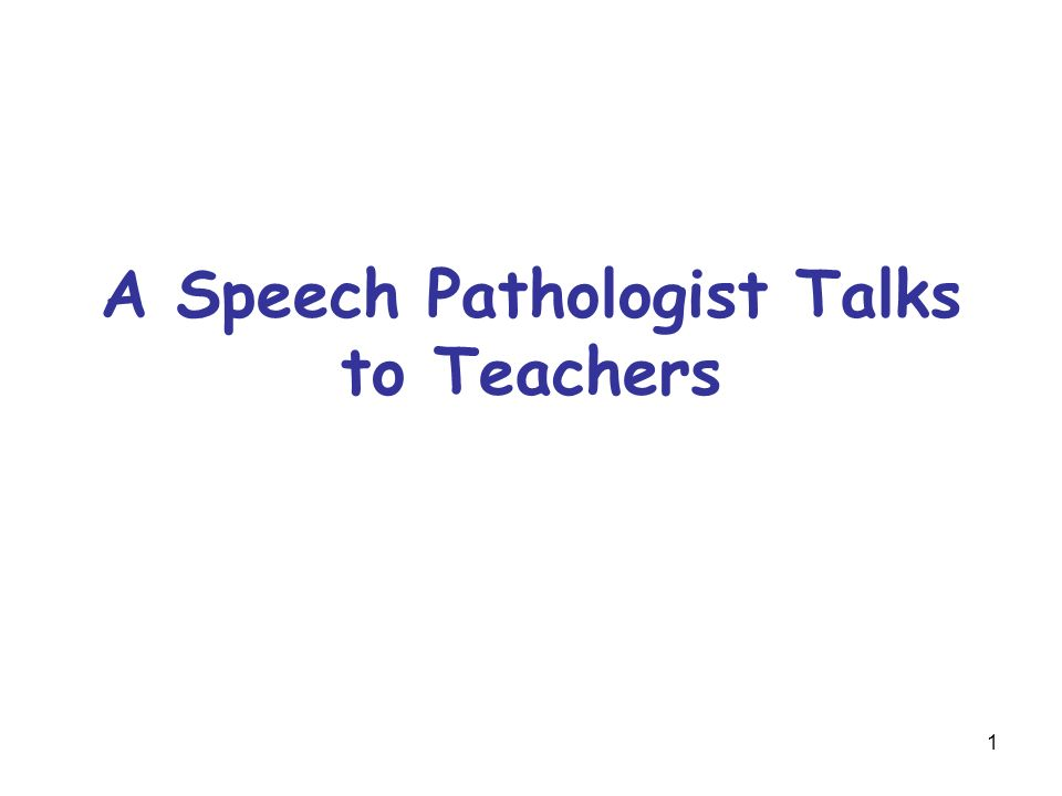 1 A Speech Pathologist Talks to Teachers