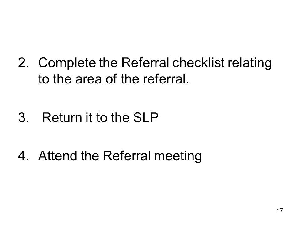 17 2.Complete the Referral checklist relating to the area of the referral.