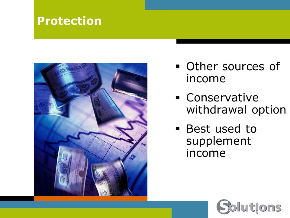 Protection Other sources of income Conservative withdrawal option Best used to supplement income