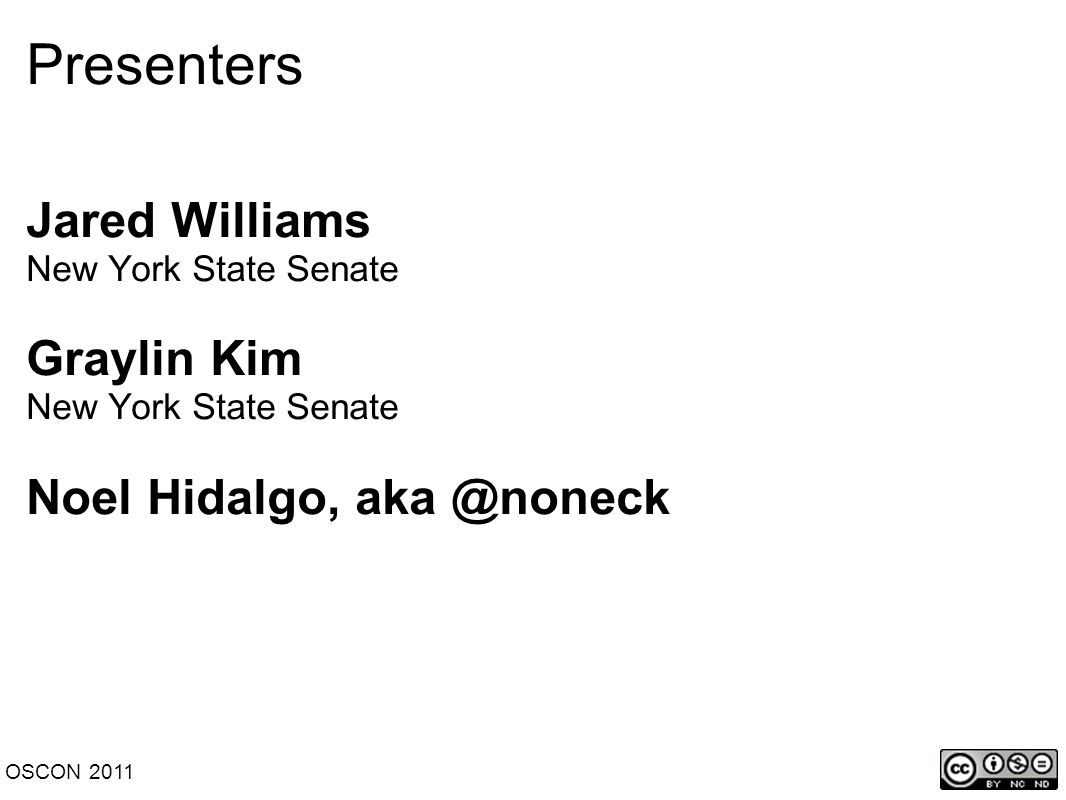 Presenters Jared Williams New York State Senate Graylin Kim New York State Senate Noel Hidalgo, aka @noneck OSCON 2011