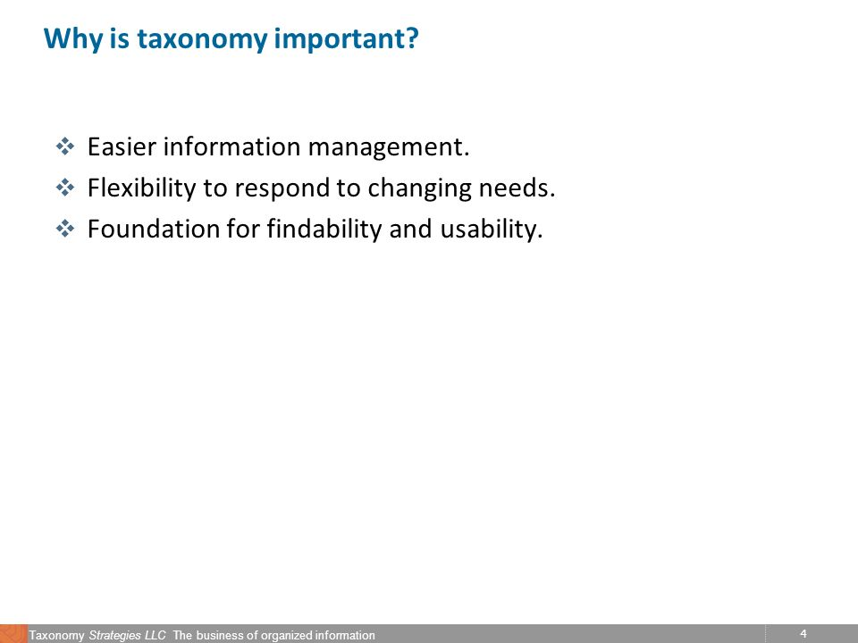 4 Taxonomy Strategies LLC The business of organized information Why is taxonomy important.