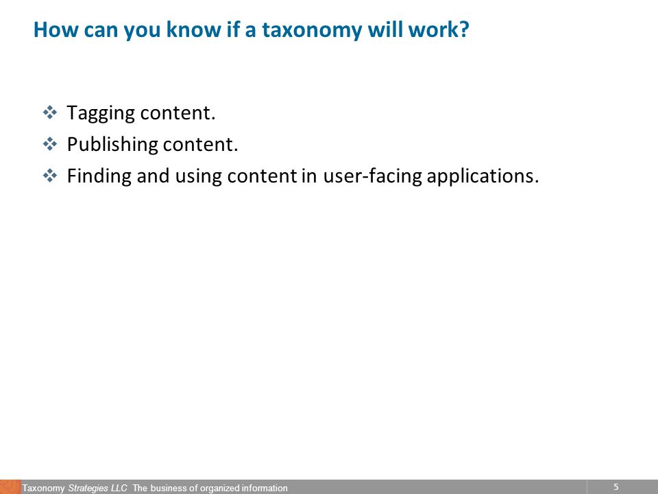 5 Taxonomy Strategies LLC The business of organized information How can you know if a taxonomy will work.