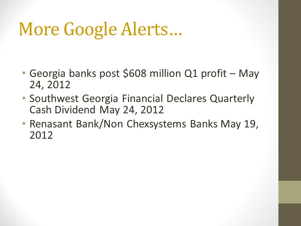 More Google Alerts… Georgia banks post $608 million Q1 profit – May 24, 2012 Southwest Georgia Financial Declares Quarterly Cash Dividend May 24, 2012 Renasant Bank/Non Chexsystems Banks May 19, 2012