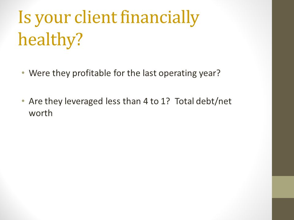 Is your client financially healthy. Were they profitable for the last operating year.
