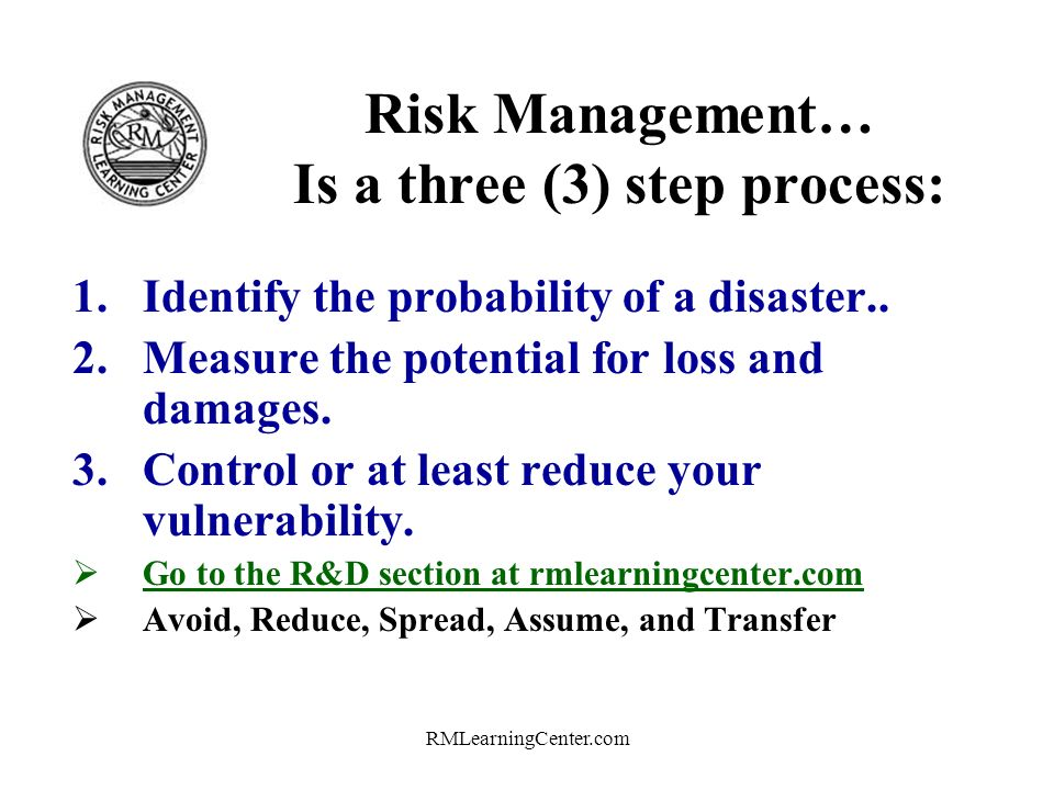RMLearningCenter.com We cant totally avoid a disaster so… Well learn… to identify, measure, and reduce our vulnerability to natural disasters and terrorist attacks.