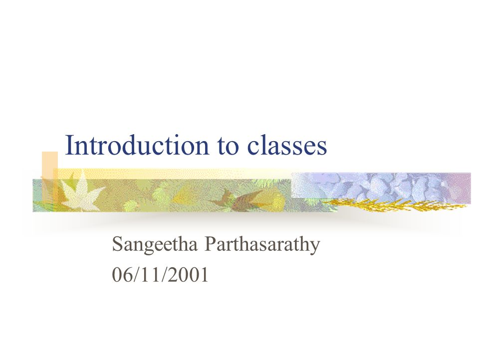 Introduction to classes Sangeetha Parthasarathy 06/11/2001