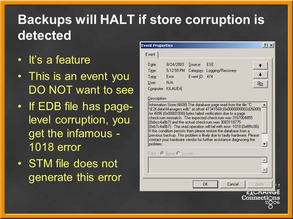 Backups will HALT if store corruption is detected Its a feature This is an event you DO NOT want to see If EDB file has page- level corruption, you get the infamous error STM file does not generate this error