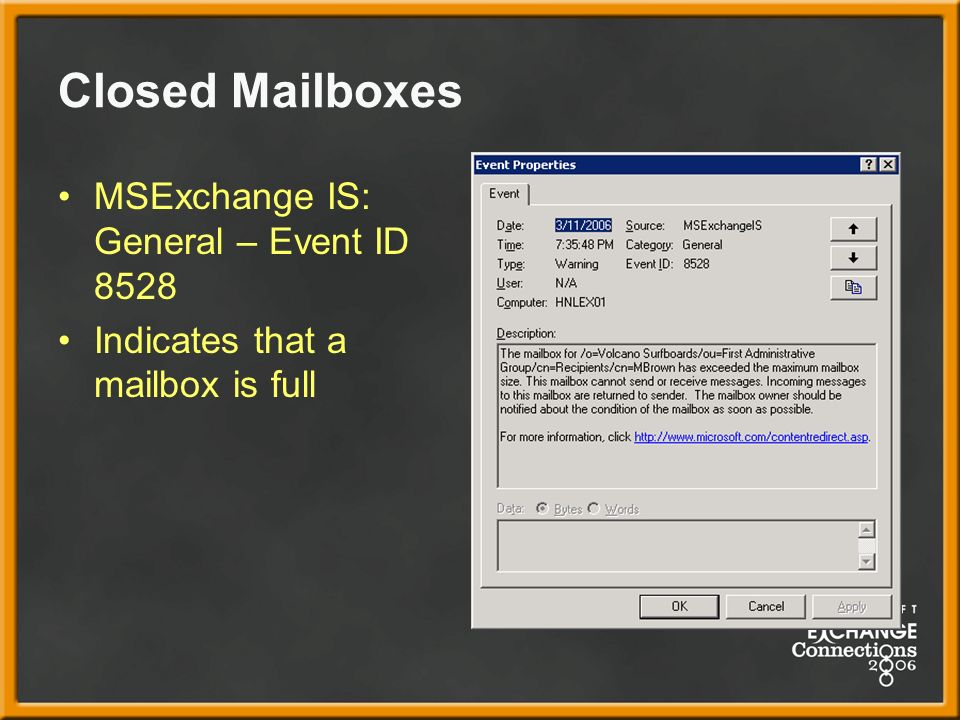Closed Mailboxes MSExchange IS: General – Event ID 8528 Indicates that a mailbox is full