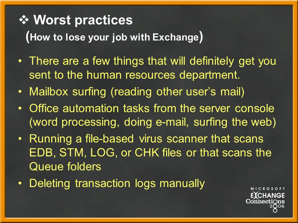 Worst practices ( How to lose your job with Exchange ) There are a few things that will definitely get you sent to the human resources department.