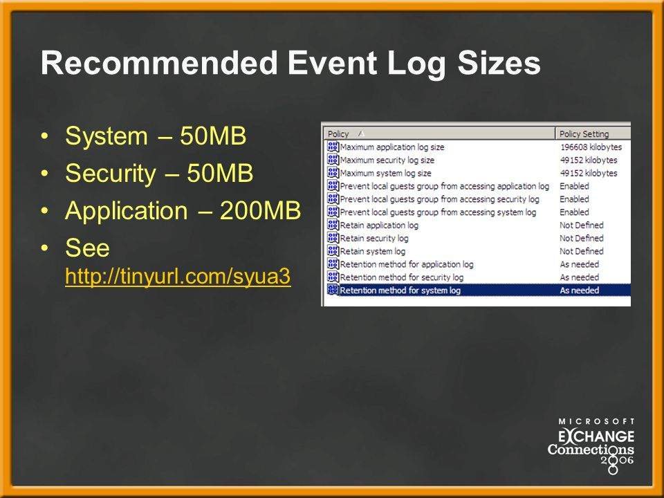 Recommended Event Log Sizes System – 50MB Security – 50MB Application – 200MB See