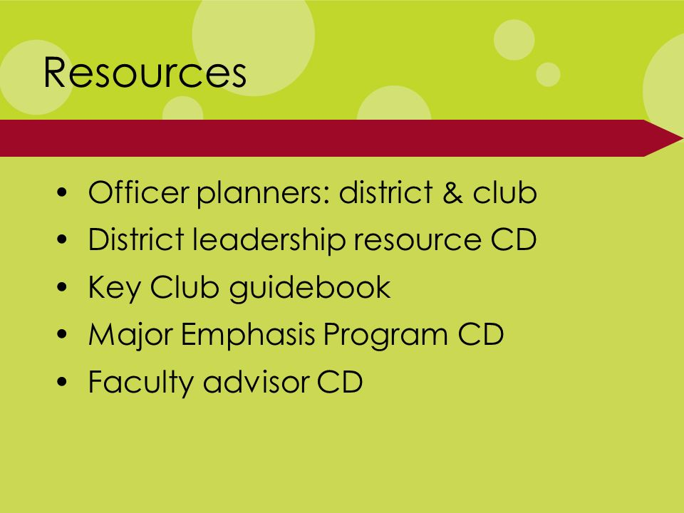 Officer planners: district & club District leadership resource CD Key Club guidebook Major Emphasis Program CD Faculty advisor CD Resources
