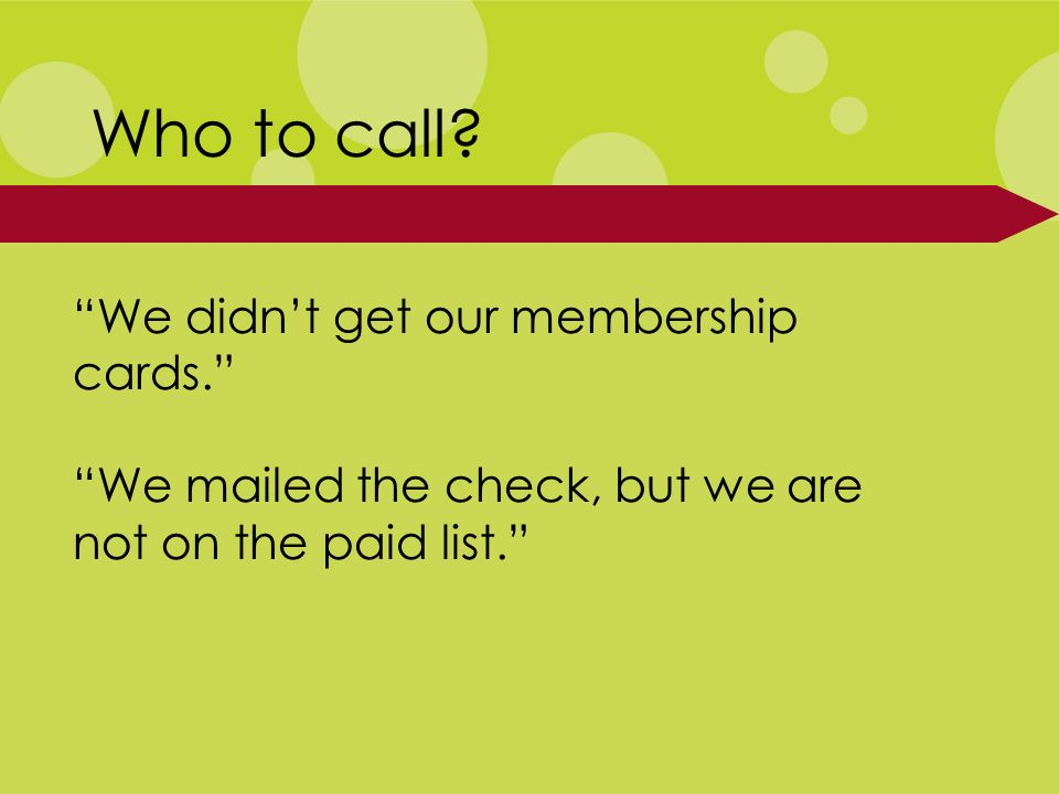 We didnt get our membership cards. We mailed the check, but we are not on the paid list.