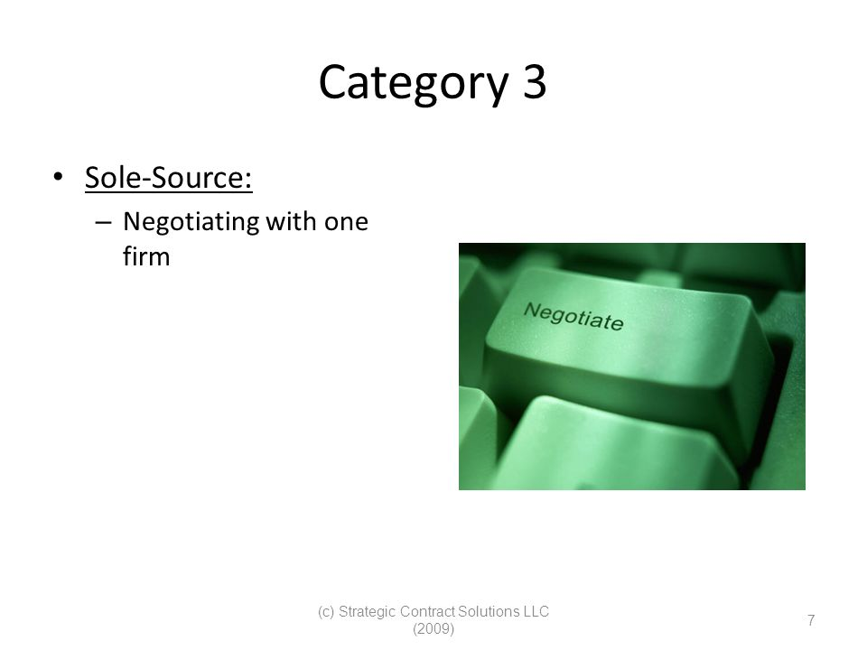 (c) Strategic Contract Solutions LLC (2009) 7 Category 3 Sole-Source: – Negotiating with one firm