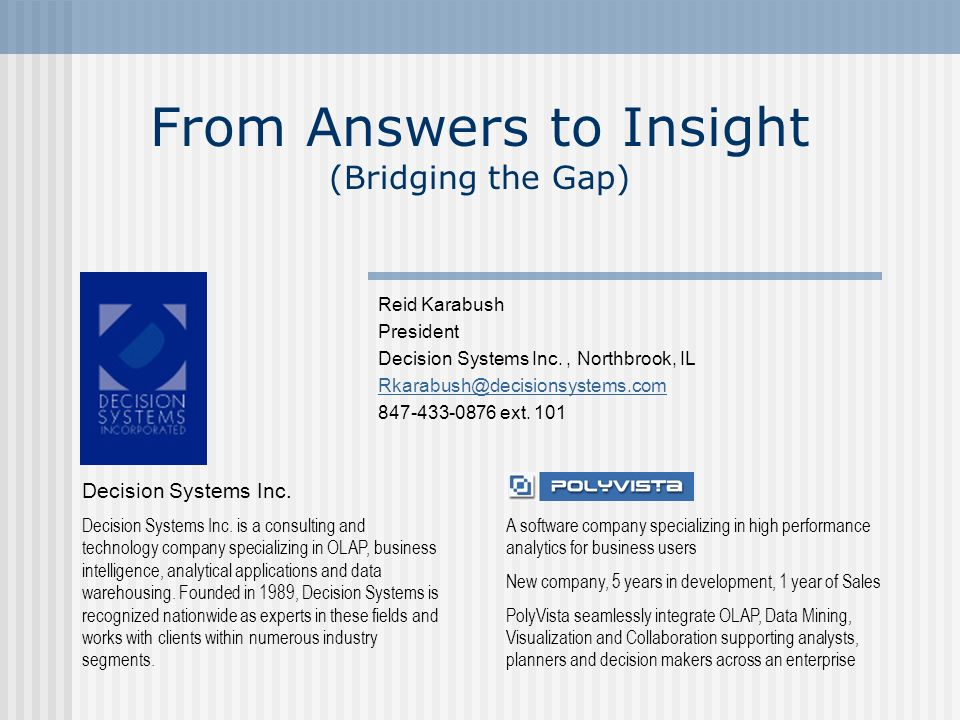 From Answers to Insight (Bridging the Gap) Reid Karabush President Decision Systems Inc., Northbrook, IL ext.