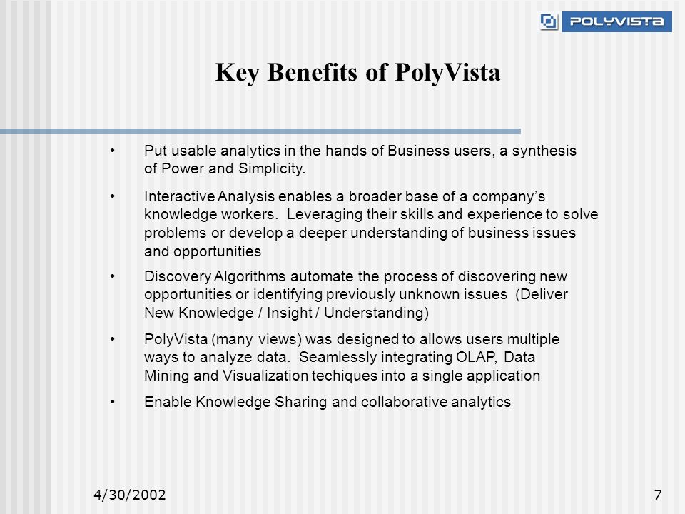 4/30/20027 Key Benefits of PolyVista Put usable analytics in the hands of Business users, a synthesis of Power and Simplicity.