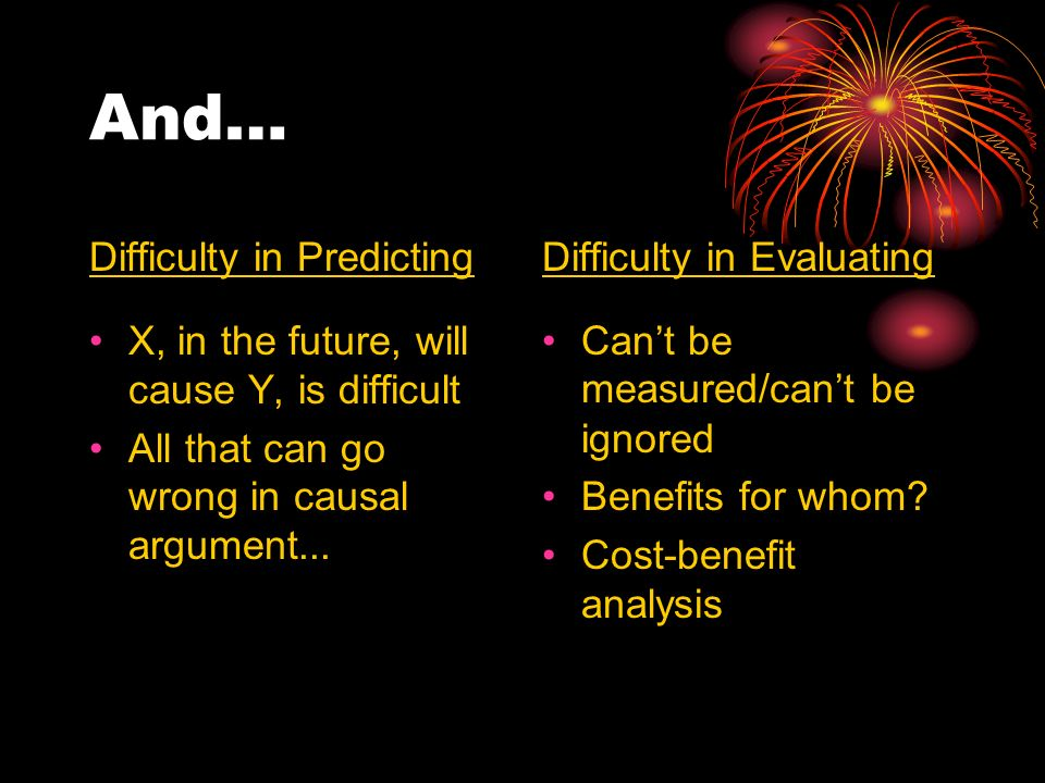 And… Difficulty in Predicting X, in the future, will cause Y, is difficult All that can go wrong in causal argument...