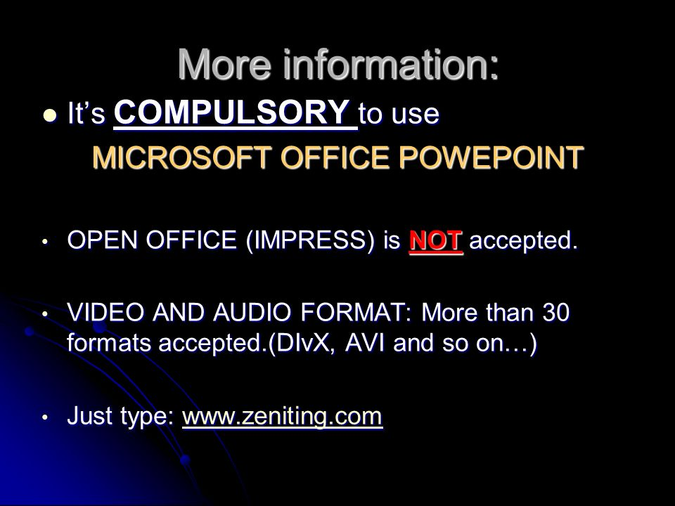 More information: Its COMPULSORY to use Its COMPULSORY to use MICROSOFT OFFICE POWEPOINT MICROSOFT OFFICE POWEPOINT OPEN OFFICE (IMPRESS) is NOT accepted.