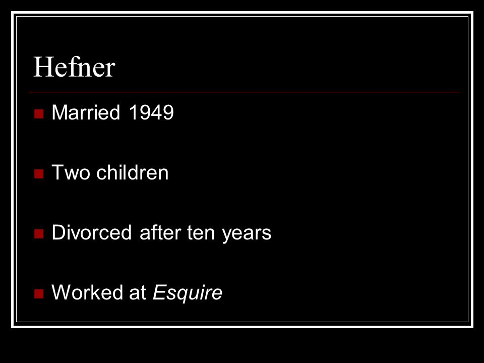 Hefner Married 1949 Two children Divorced after ten years Worked at Esquire
