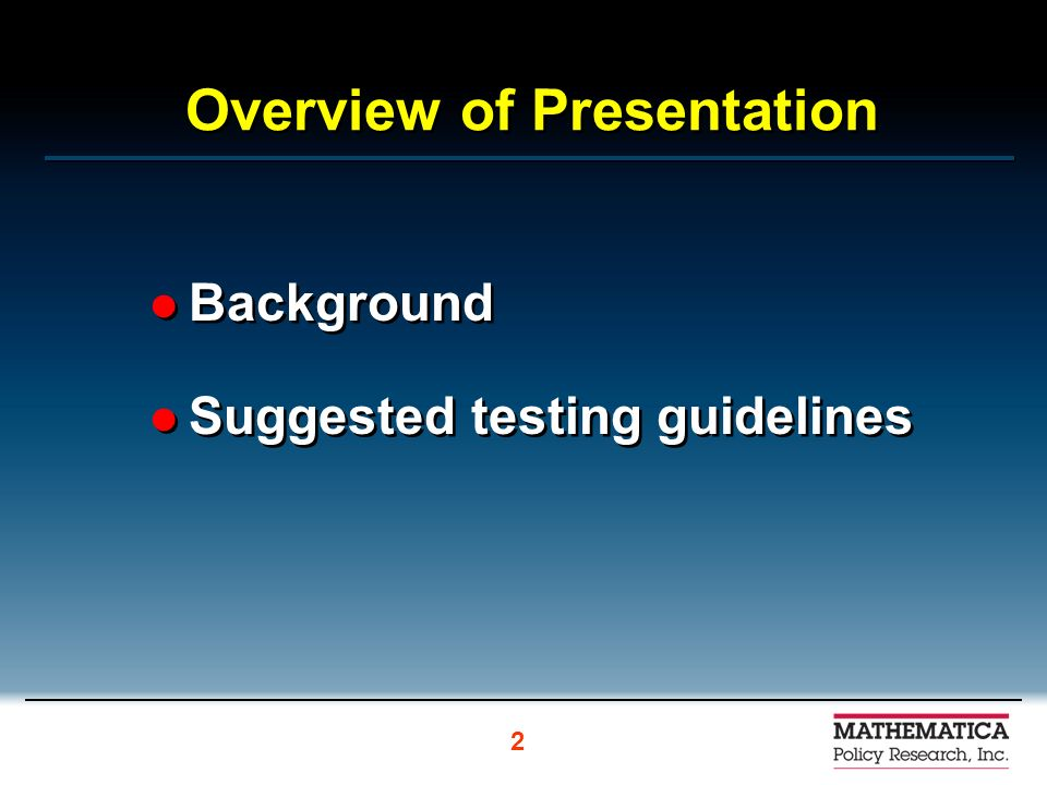 Overview of Presentation Background Suggested testing guidelines Background Suggested testing guidelines 2