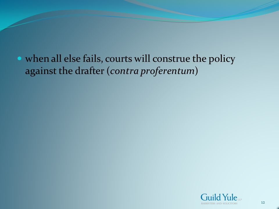12 when all else fails, courts will construe the policy against the drafter (contra proferentum)