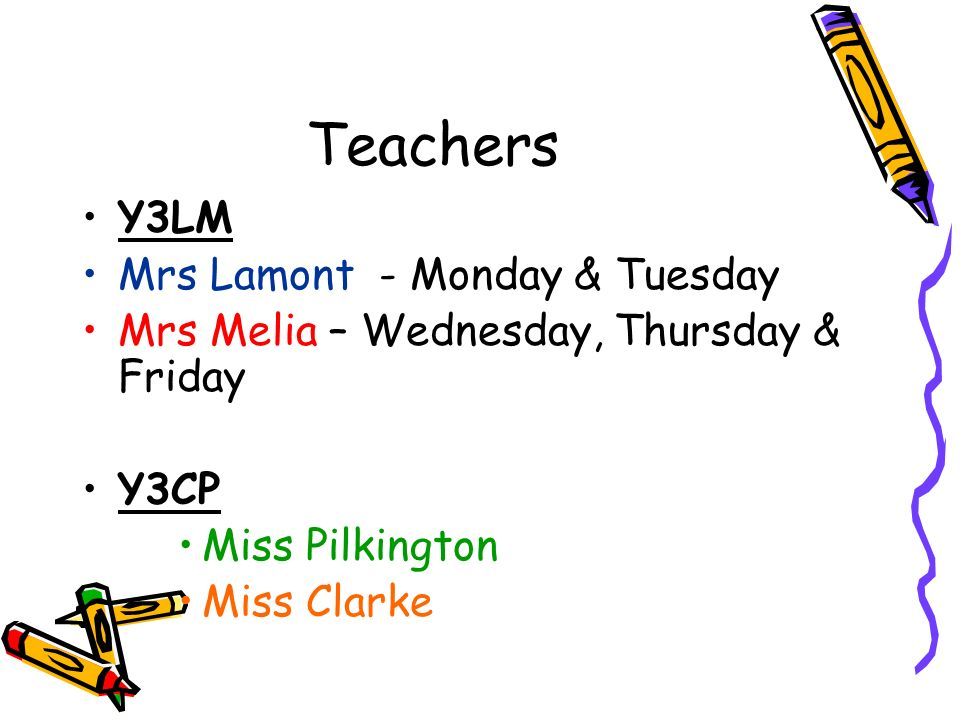 Teachers Y3LM Mrs Lamont - Monday & Tuesday Mrs Melia – Wednesday, Thursday & Friday Y3CP Miss Pilkington Miss Clarke