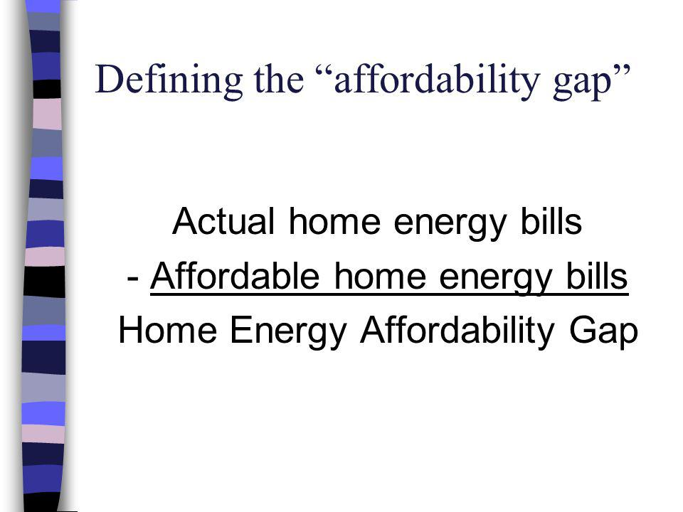 Actual home energy bills - Affordable home energy bills Home Energy Affordability Gap Defining the affordability gap