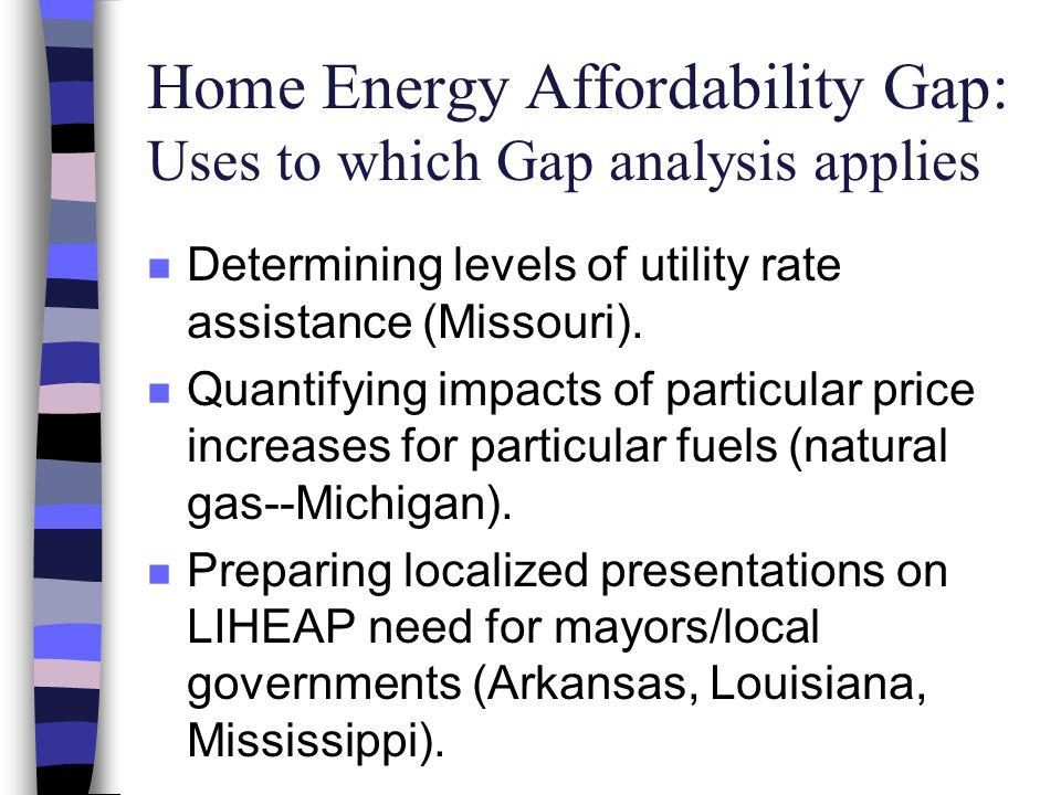 Home Energy Affordability Gap: Uses to which Gap analysis applies n Determining levels of utility rate assistance (Missouri).