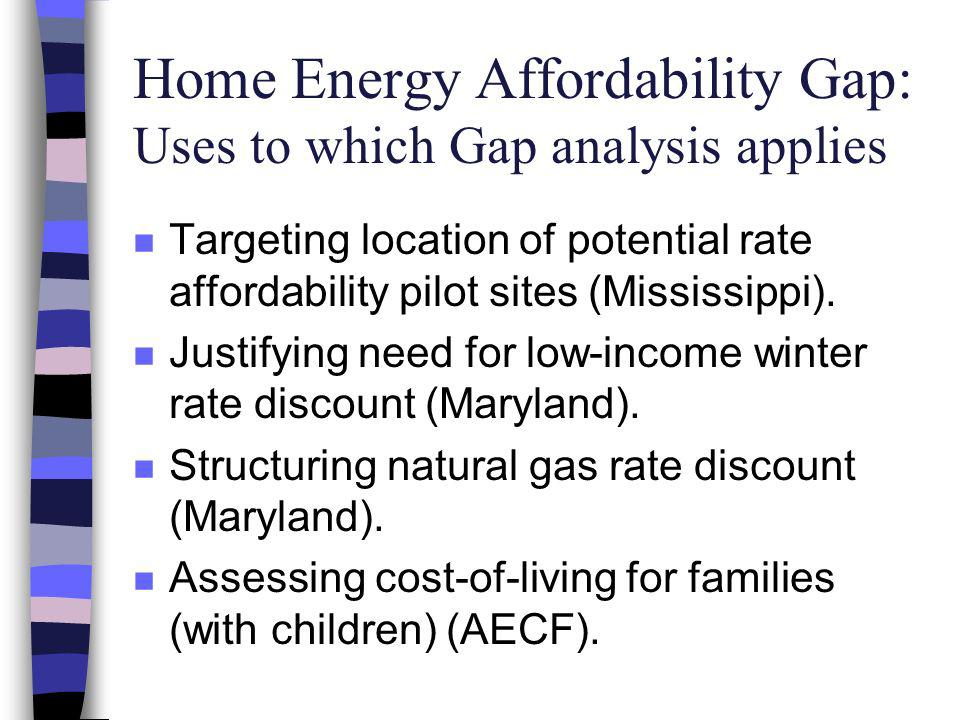 Home Energy Affordability Gap: Uses to which Gap analysis applies n Targeting location of potential rate affordability pilot sites (Mississippi).