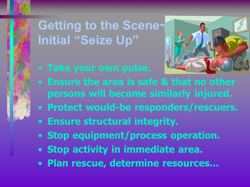 Getting to the Scene~ Initial Seize Up Take your own pulse.