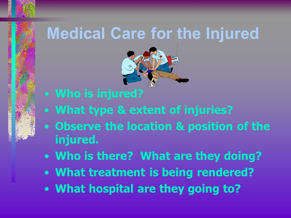 Medical Care for the Injured Who is injured. What type & extent of injuries.