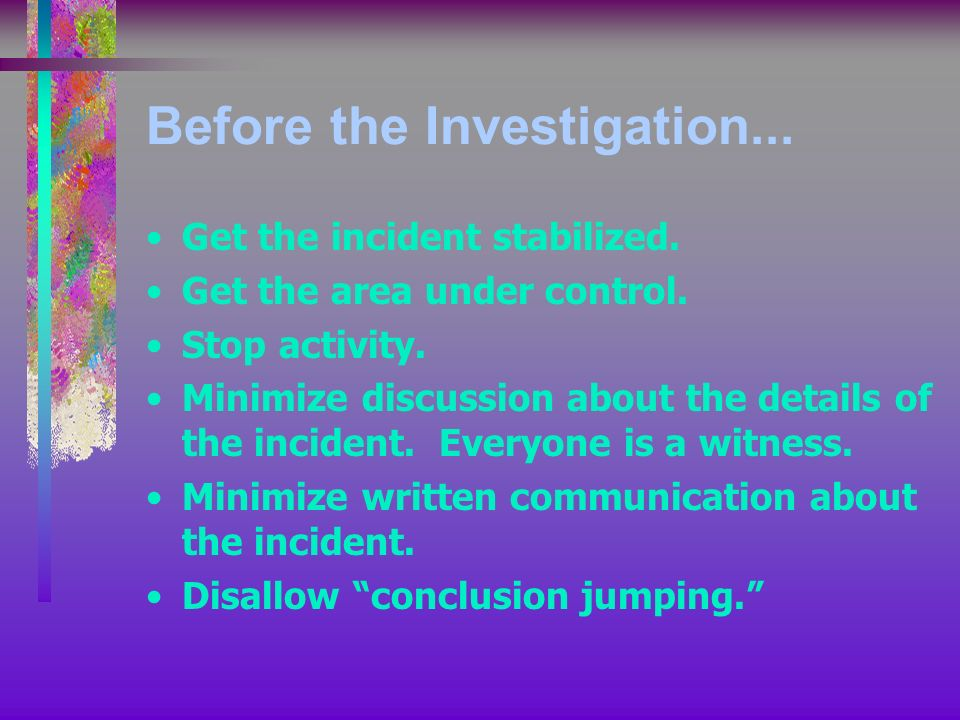 Before the Investigation... Get the incident stabilized.