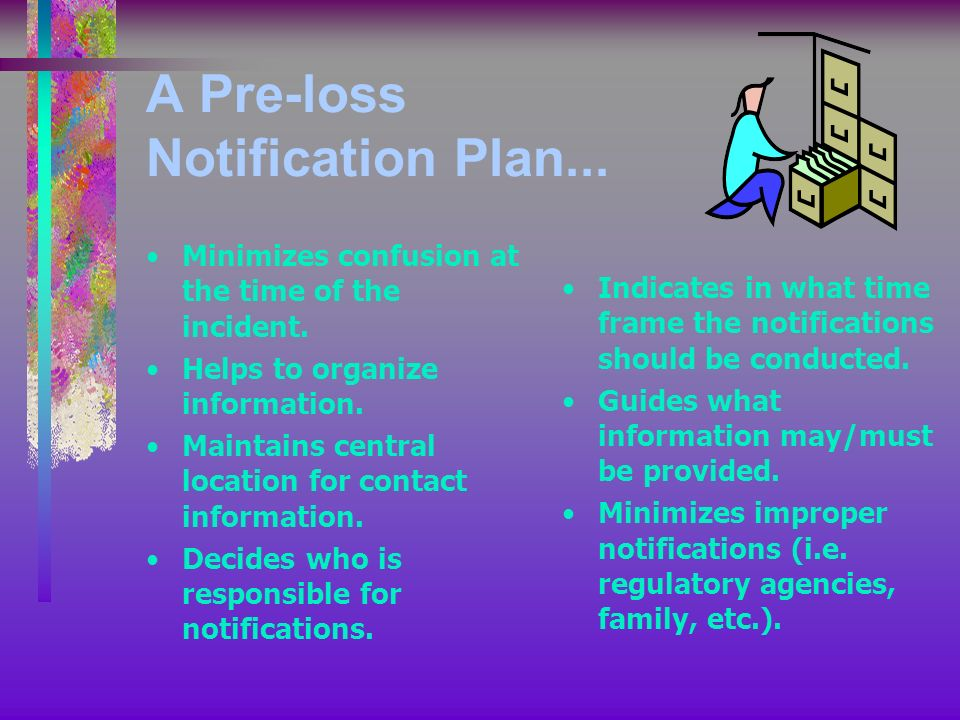 A Pre-loss Notification Plan... Minimizes confusion at the time of the incident.