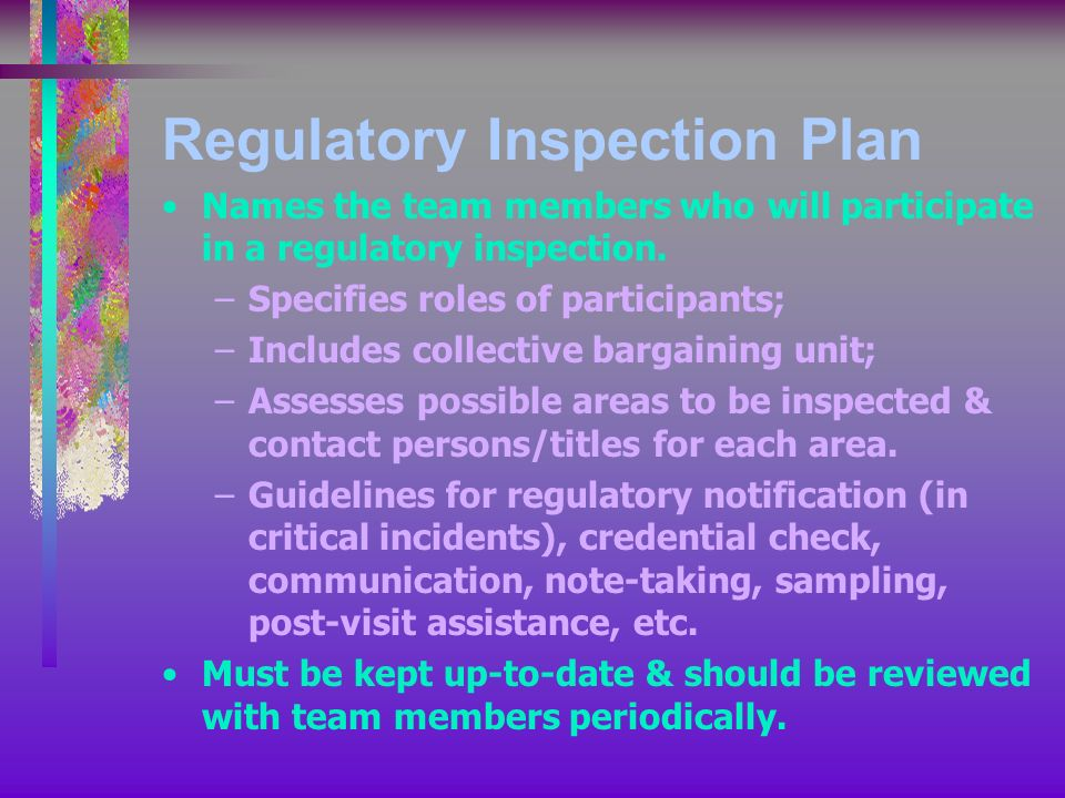 Regulatory Inspection Plan Names the team members who will participate in a regulatory inspection.